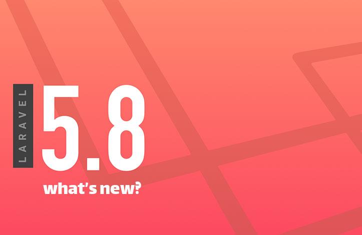 آشنایی با 10 ویژگی جدید در نسخه ی 5.8 لاراول